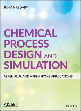 Chemical Process Design And Simulation Aspen Plus And Aspen Hysys Applications Aiche