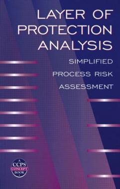 Layer of Protection Analysis: Simplified Process Risk Assessment   AIChE